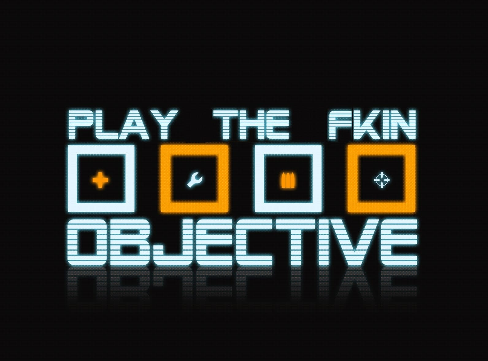 Play The Fucking Objective